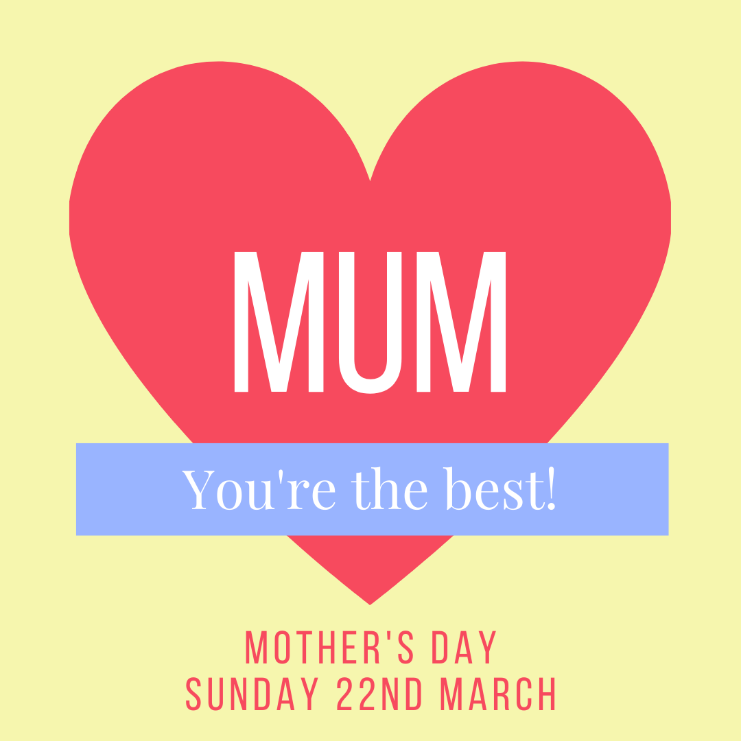 mum you are the best bookings being taken for Mother's Day